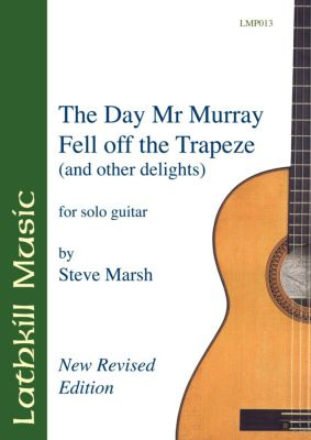 cover of The Day Mr. Murray Fell Off the Trapeze (and other delights) by Steve Marsh