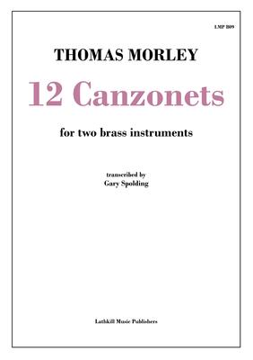 cover of 12 Canzonets by Thomas Morley transcribed for brass instruments by Gary Spolding
